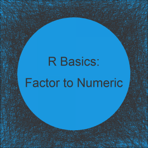 How to Convert a Factor to Numeric in R