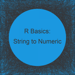 How to Convert a Character to Numeric in R