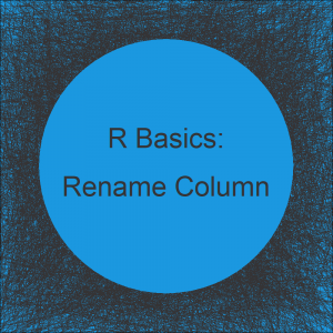 How to Rename a Column Name in R | 3 Examples to Change Colnames of a Data Frame