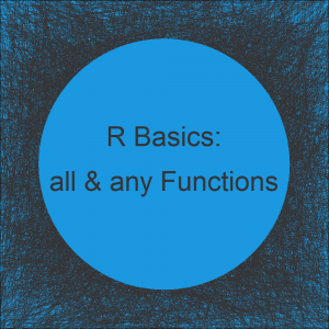 The all & any R Functions | 4 Example Codes