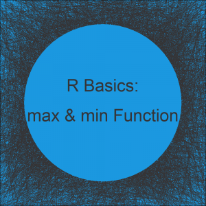 R max and min Functions | 8 Examples: Remove NA Value, Two Vectors, Column & Row