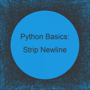 Strip Newline in Python | 4 Example Codes (Remove Trailing & Leading Blank Line)