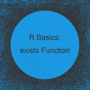 Check if Object is Defined (exists in R) | 4 Examples: Vector, Variable, Function, Error