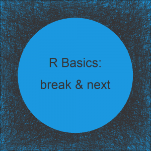 break & next Functions in R for-loop (2 Examples)