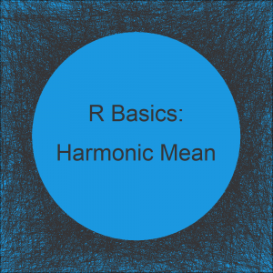 Harmonic Mean in R (2 Examples)
