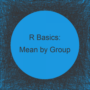 Mean by Group in R (2 Examples) | dplyr Package vs. Base R