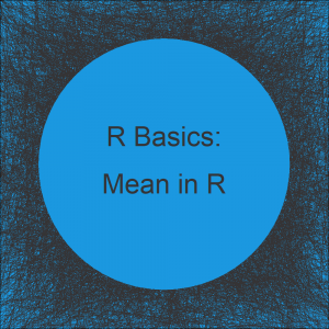 mean Function in R (4 Examples)