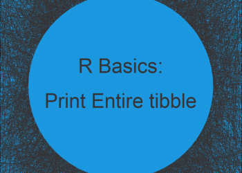 Print Entire tibble to R Console (2 Examples)