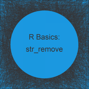 str_remove & str_remove_all Functions in R (Example)