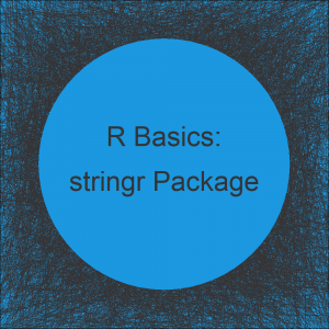stringr Package in R | Tutorial & Programming Examples