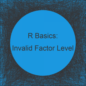 R Help (2 Examples) - Warning: invalid factor level, NA generated