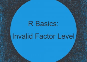 R Help (2 Examples) – Warning: invalid factor level, NA generated