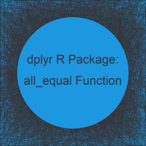 all_equal Function of dplyr R Package (2 Examples)