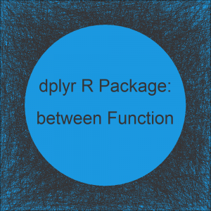 between Function of dplyr R Package (2 Examples)