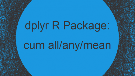 cumall, cumany & cummean R Functions of dplyr Package (3 Examples)