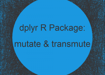 mutate & transmute R Functions of dplyr Package (2 Example Codes)