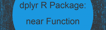 near R Function of dplyr Package (2 Examples)