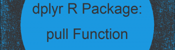 pull R Function of dplyr Package (2 Examples)