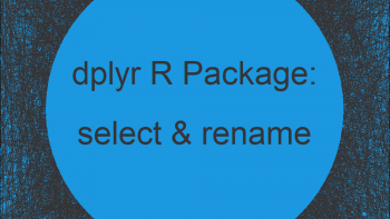 select & rename R Functions of dplyr Package (2 Examples)