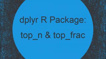 top_n & top_frac R Functions of dplyr Package (2 Examples)