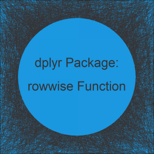 Apply Function to Every Row of Data Using dplyr Package in R | rowwise Function Explained