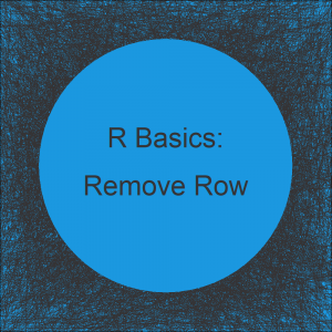 Conditionally Remove Row from Data Frame in R (3 Examples) | How to Delete Rows