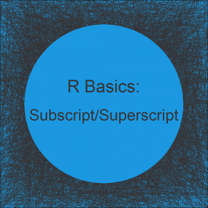 Add Subscript and Superscript to Plot in R (3 Examples)