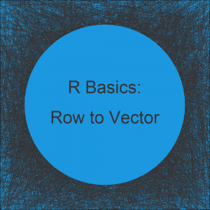 Convert Data Frame Row to Vector in R (Example)