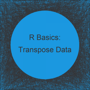 Transpose Data Frame in R (Example) | Rotate Matrix & Table with t Function