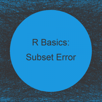 R Error - Undefined Columns Selected when Subsetting Data Frame