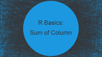 Get Sum of Data Frame Column Values in R (2 Examples)