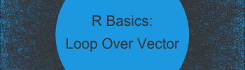 Loop Through Vector in R (Example) | Run while- & for-Loops Over Vectors
