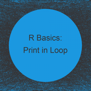 Print Output of Loop in R (Example) | Return Inside of while- & for-Loops