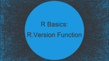 R.Version Function in R (Examples) | Which Version is Currently Running?