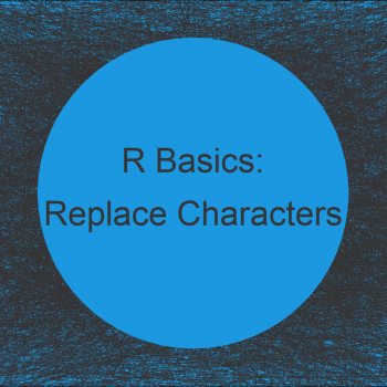 Replace Specific Characters in String in R (4 Examples)
