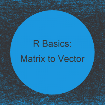 Convert Matrix to Vector in R (3 Examples)