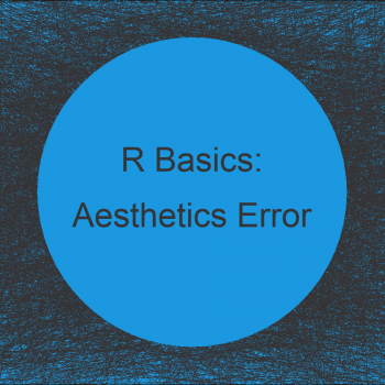 R ggplot2 Error: Aesthetics must be either length 1 or the same as the data