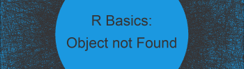 R Error: Object X not Found (2 Examples)
