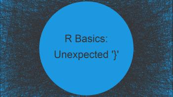 R Error: unexpected '}' in Code (2 Examples)