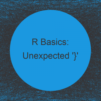 R Error: unexpected '}' in Code (2 Examples)