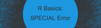 R Error: Unexpected SPECIAL in X (2 Examples)