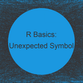 R Error: Unexpected Symbol in X (2 Examples)