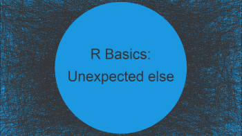 """R Error: Unexpected else in """"else"""" (2 Examples)"""