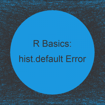 R Error in hist.default : 'x' must be numeric (2 Examples)