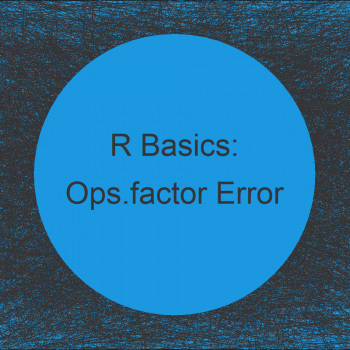 R Warning Message - In Ops.factor : not meaningful for factors (Example)