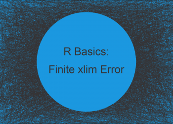 R Error in plot.window(…) : need finite 'xlim' values (2 Examples)