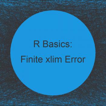 R Error in plot.window(...) : need finite 'xlim' values (2 Examples)
