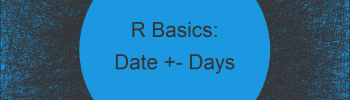 Add and Subtract Days to from Date in R (2 Examples)