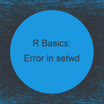 R Error in setwd() : cannot change working directory (2 Examples)