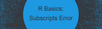 R Error: incorrect number of subscripts on matrix (2 Examples)